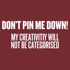 Don't Pin Me Down, My Creativity Will Not Be Categorised